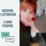 Rozhovor s Janou Pierovou o lektorovaní, začiatkoch, mentoroch …